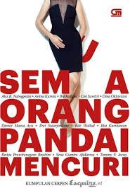Semua Orang Pandai Mencuri: Kumpulan Cerpen Esquire Indonesia #1 by Alex R.  Nainggolan